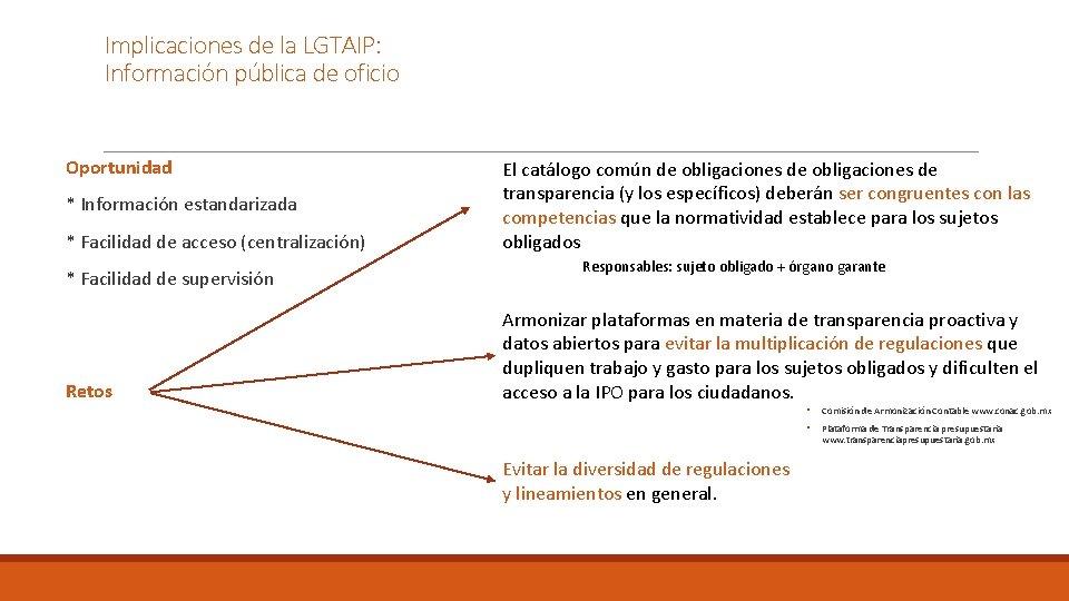 Implicaciones de la LGTAIP: Información pública de oficio Oportunidad * Información estandarizada * Facilidad