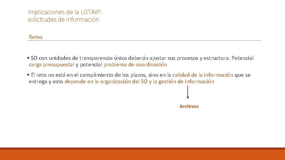 Implicaciones de la LGTAIP: solicitudes de información Retos § SO con unidades de transparencia