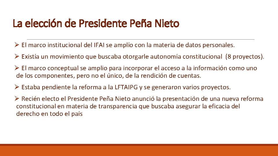 La elección de Presidente Peña Nieto Ø El marco institucional del IFAI se amplío