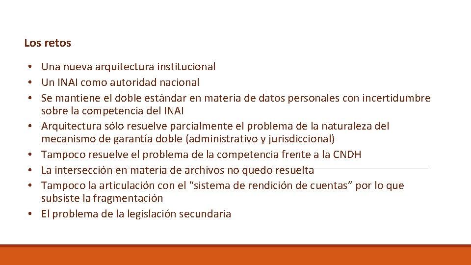 Los retos • Una nueva arquitectura institucional • Un INAI como autoridad nacional •