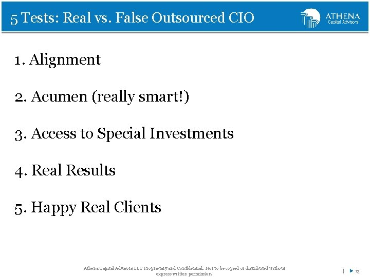 5 Tests: Real vs. False Outsourced CIO 1. Alignment 2. Acumen (really smart!) 3.
