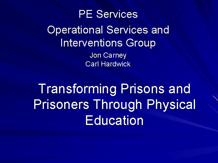 PE Services Operational Services and Interventions Group Jon Carney Carl Hardwick Transforming Prisons and