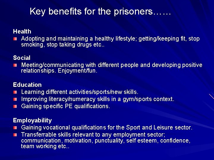 Key benefits for the prisoners…… Health Adopting and maintaining a healthy lifestyle; getting/keeping fit,