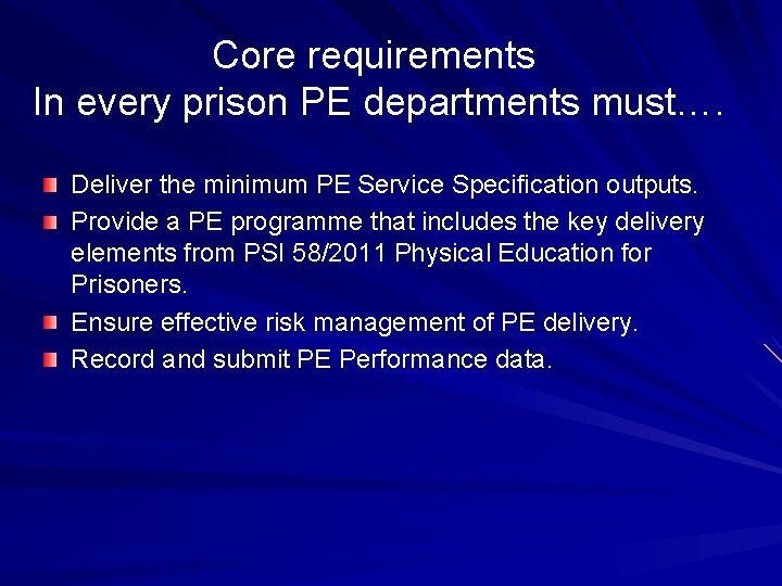 Core requirements In every prison PE departments must…. Deliver the minimum PE Service Specification