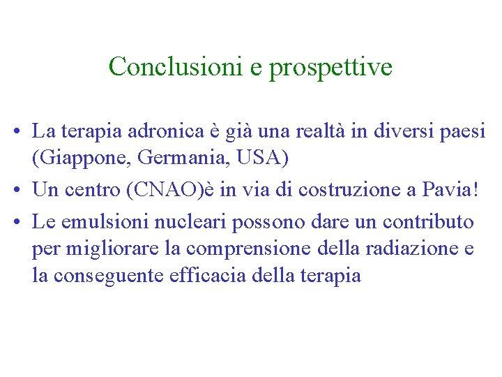 Conclusioni e prospettive • La terapia adronica è già una realtà in diversi paesi