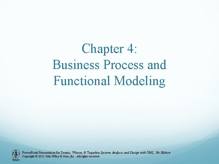 Chapter 4: Business Process and Functional Modeling Power. Point Presentation for Dennis, Wixom, &