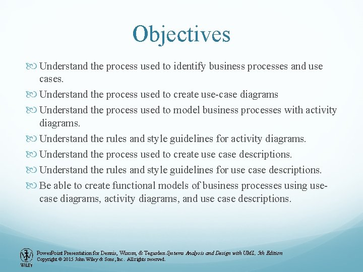 Objectives Understand the process used to identify business processes and use cases. Understand the