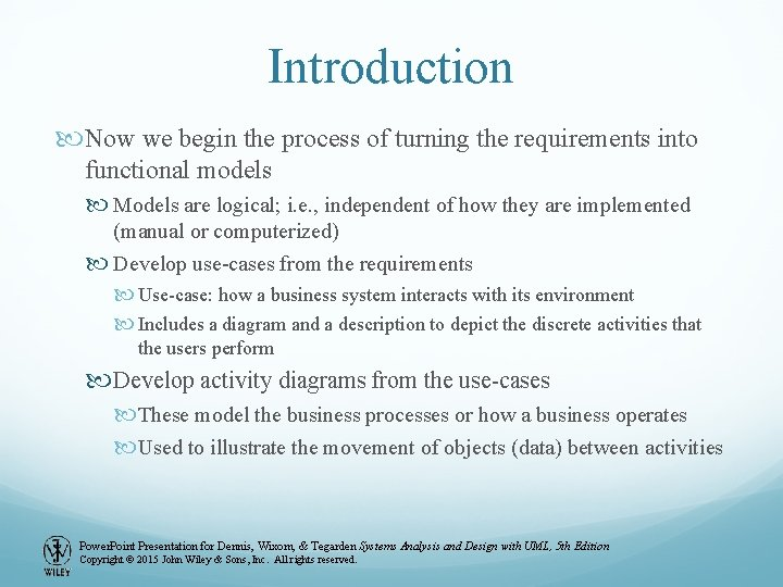 Introduction Now we begin the process of turning the requirements into functional models Models