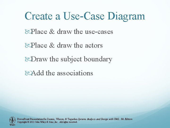 Create a Use-Case Diagram Place & draw the use-cases Place & draw the actors
