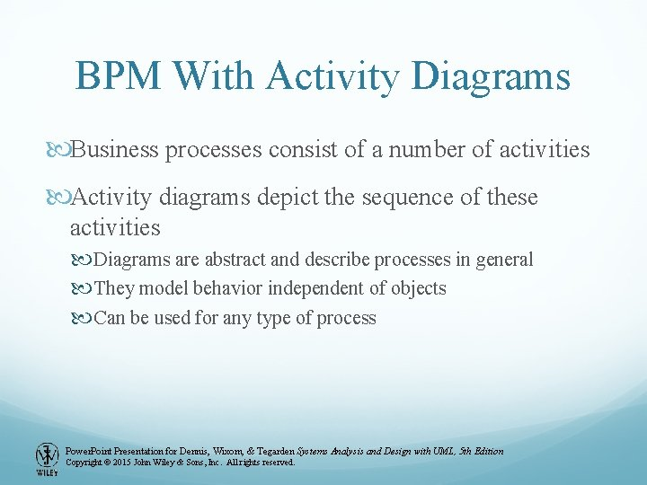 BPM With Activity Diagrams Business processes consist of a number of activities Activity diagrams