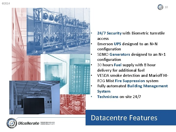 © 2014 10 • • 24/7 Security with Biometric turnstile access Emerson UPS designed