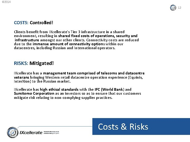 © 2014 12 COSTS: Controlled! Clients benefit from IXcellerate's Tier 3 infrastructure in a