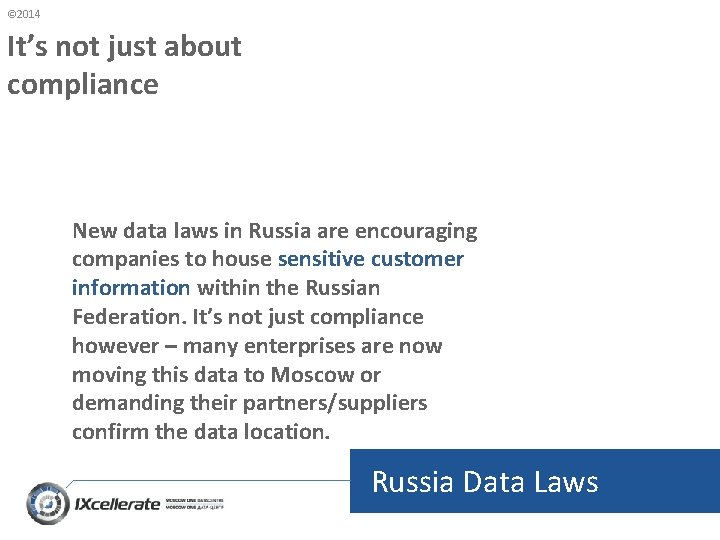 © 2014 It's not just about compliance New data laws in Russia are encouraging