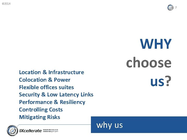 © 2014 7 Location & Infrastructure Colocation & Power Flexible offices suites Security &