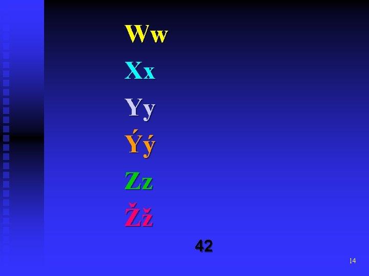 Ww Xx Yy Ýý Zz Žž 42 14