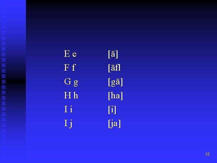 Ee Ff Gg Hh Ii Ij [ä] [äfl [gä] [ha] [i] [ja] 18
