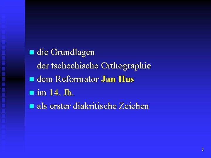 die Grundlagen der tschechische Orthographie n dem Reformator Jan Hus n im 14. Jh.