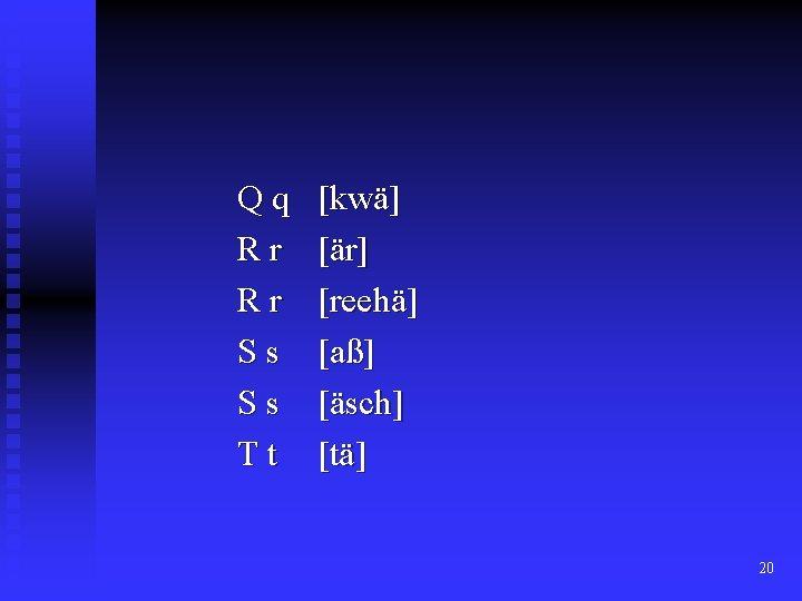 Qq Rr Rr Ss Ss Tt [kwä] [är] [reehä] [aß] [äsch] [tä] 20