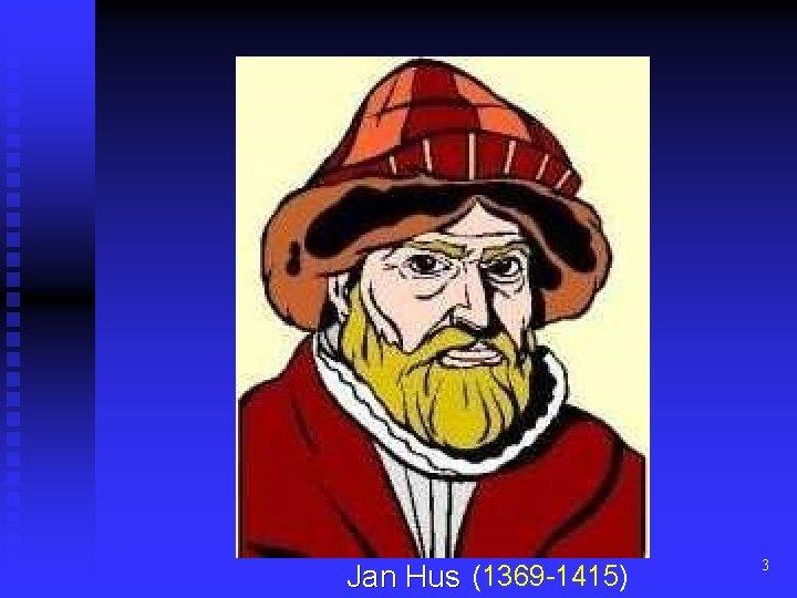 Jan Hus (1369 -1415) 3