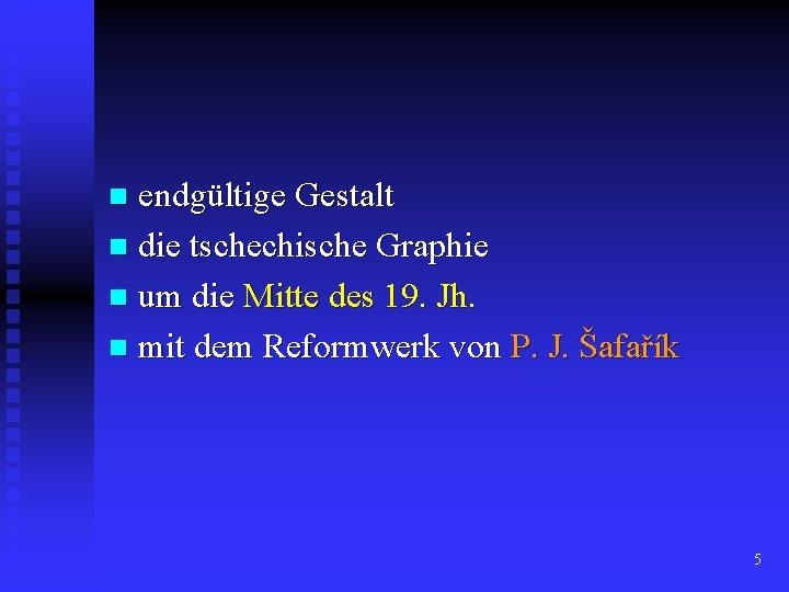 endgültige Gestalt n die tschechische Graphie n um die Mitte des 19. Jh. n