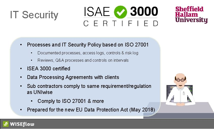 IT Security • Processes and IT Security Policy based on ISO 27001 • Documented