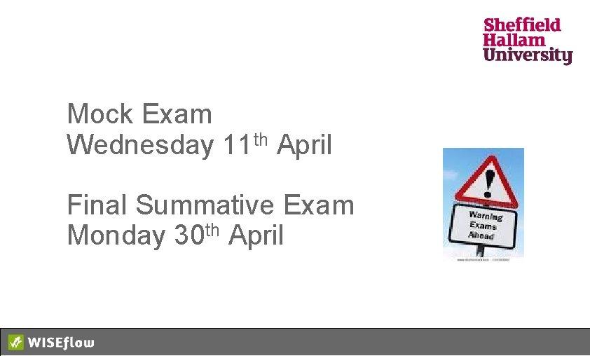 Mock Exam Wednesday 11 th April Final Summative Exam Monday 30 th April