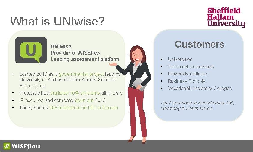 What is UNIwise? UNIwise Provider of WISEflow Leading assessment platform • • Started 2010