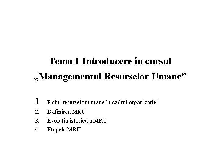 """Tema 1 Introducere în cursul """"Managementul Resurselor Umane"""" 1 Rolul resurselor umane în cadrul"""