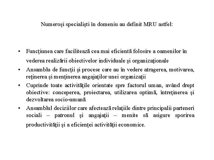 Numeroşi specialişti în domeniu au definit MRU astfel: • Funcţiunea care facilitează cea mai