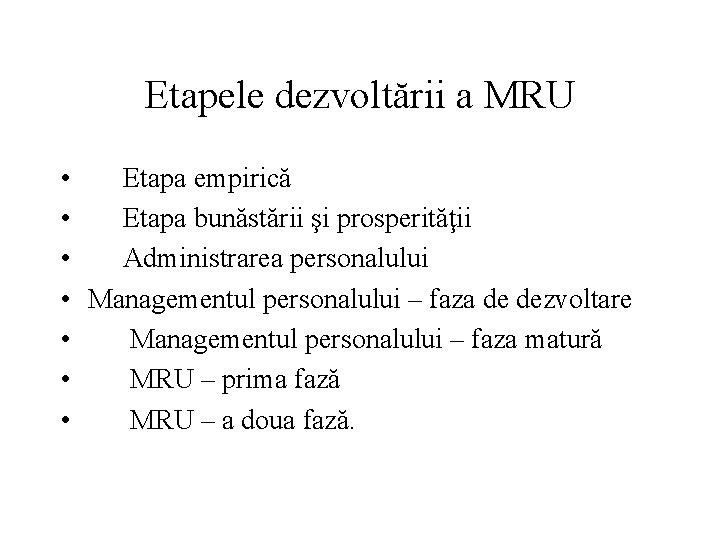 Etapele dezvoltării a MRU • • Etapa empirică Etapa bunăstării şi prosperităţii Administrarea personalului