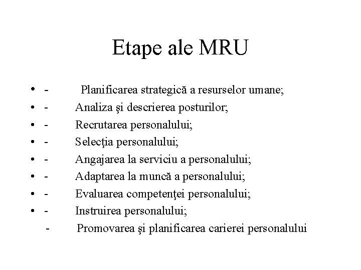 Etape ale MRU • - Planificarea strategică a resurselor umane; • - Analiza şi