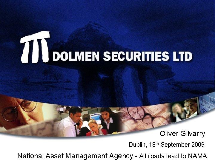 Oliver Gilvarry Dublin, 18 th September 2009 National Asset Management Agency - All roads