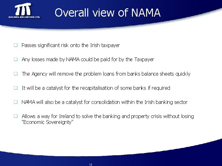 Overall view of NAMA q Passes significant risk onto the Irish taxpayer q Any