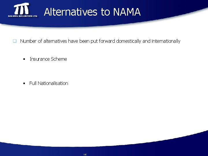 Alternatives to NAMA q Number of alternatives have been put forward domestically and internationally