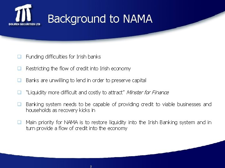 Background to NAMA q Funding difficulties for Irish banks q Restricting the flow of