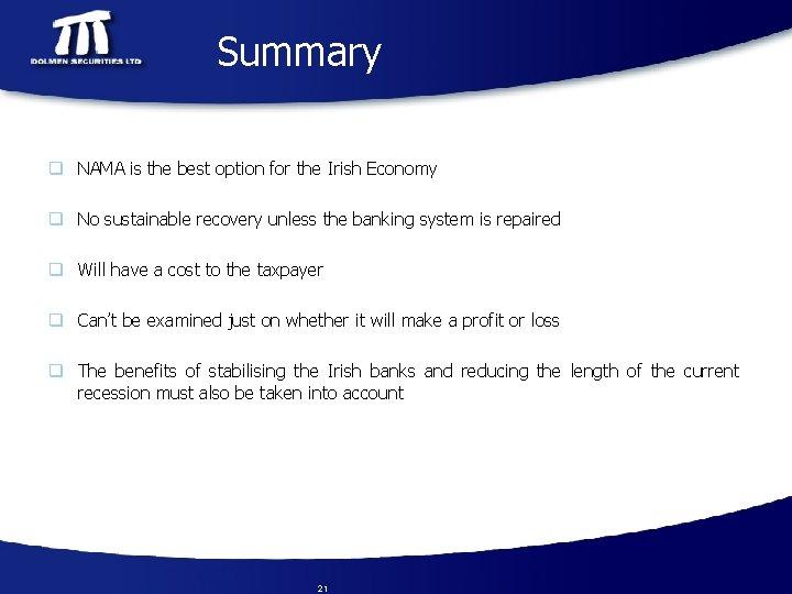 Summary q NAMA is the best option for the Irish Economy q No sustainable