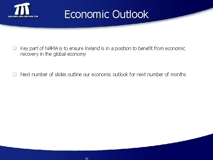 Economic Outlook q Key part of NAMA is to ensure Ireland is in a