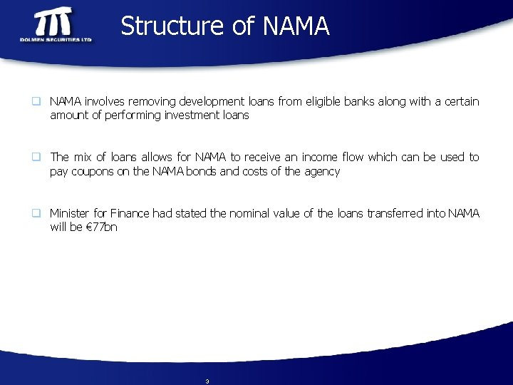 Structure of NAMA q NAMA involves removing development loans from eligible banks along with