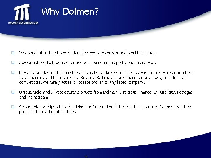 Why Dolmen? q Independent high net worth client focused stockbroker and wealth manager q