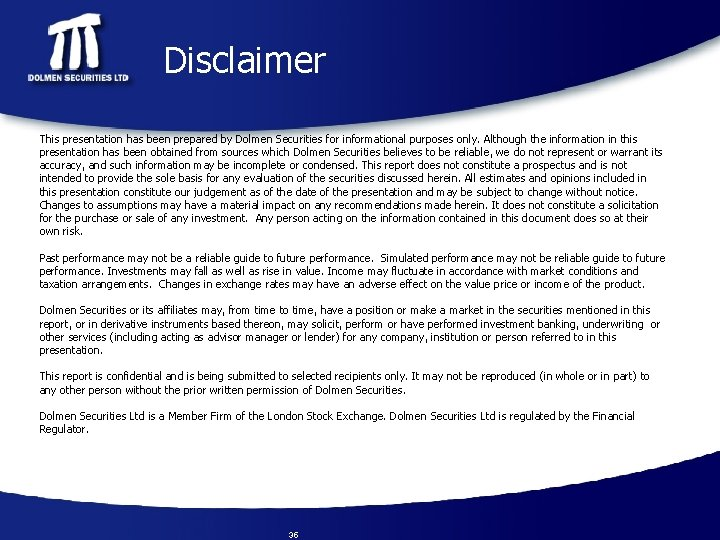 Disclaimer This presentation has been prepared by Dolmen Securities for informational purposes only. Although