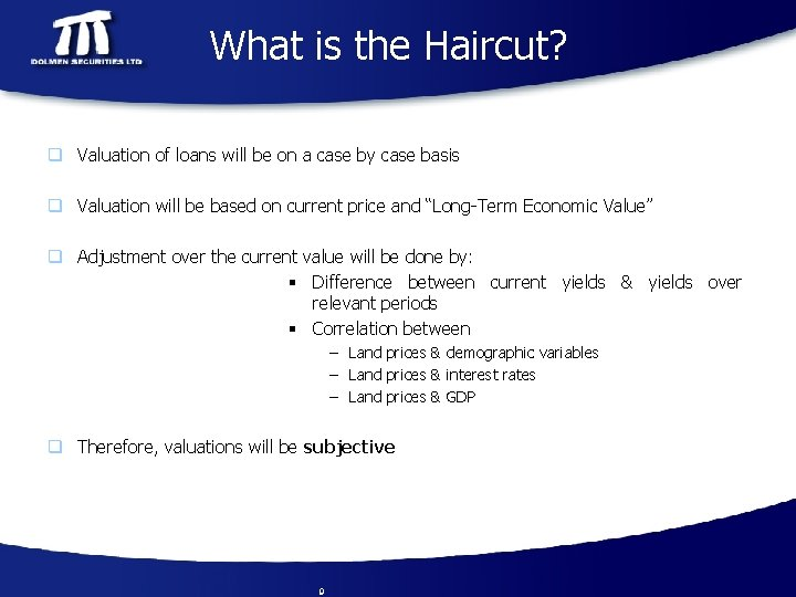 What is the Haircut? q Valuation of loans will be on a case by
