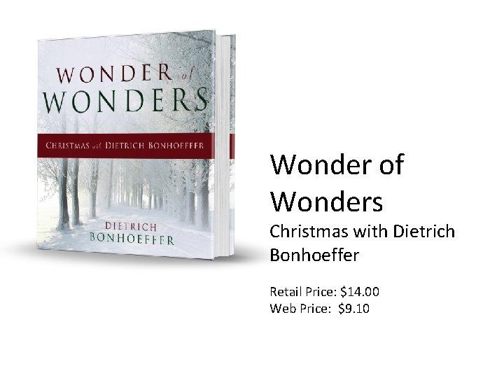 Wonder of Wonders Christmas with Dietrich Bonhoeffer Retail Price: $14. 00 Web Price: $9.