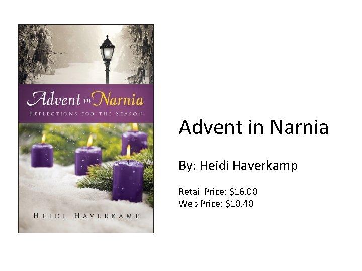 Advent in Narnia By: Heidi Haverkamp Retail Price: $16. 00 Web Price: $10. 40