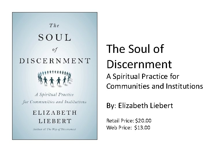 The Soul of Discernment A Spiritual Practice for Communities and Institutions By: Elizabeth Liebert