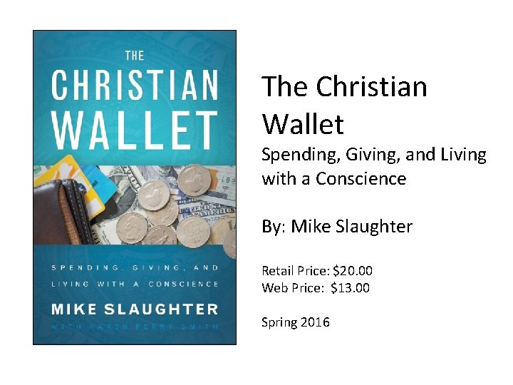 The Christian Wallet Spending, Giving, and Living with a Conscience By: Mike Slaughter Retail