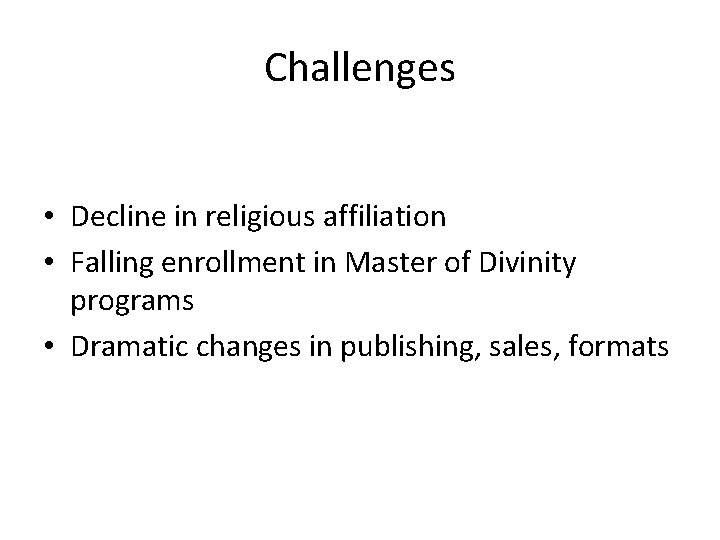 Challenges • Decline in religious affiliation • Falling enrollment in Master of Divinity programs