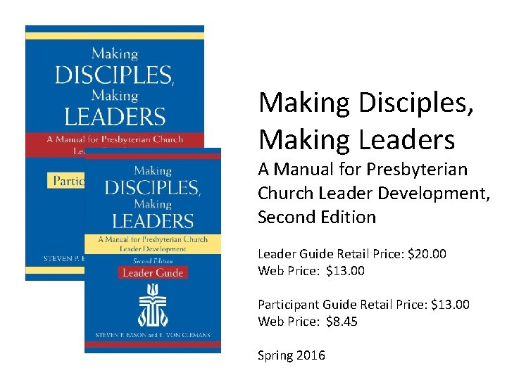 Making Disciples, Making Leaders A Manual for Presbyterian Church Leader Development, Second Edition Leader