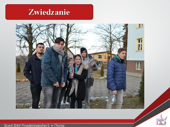 Zwiedzanie Zespół Szkół Ponadgimnazjalnych w Chojnie