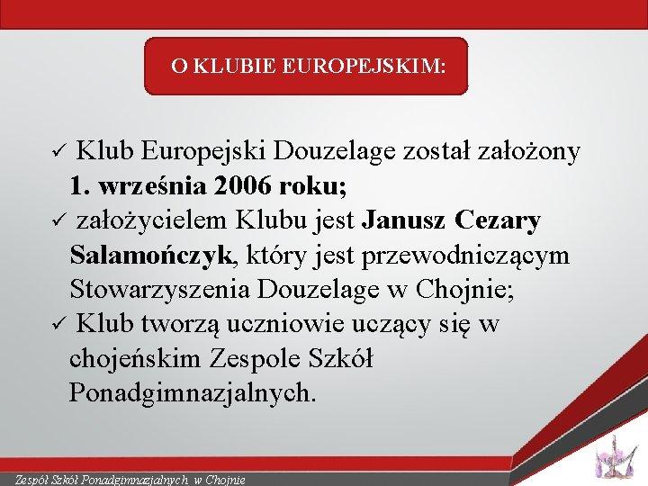 O KLUBIE EUROPEJSKIM: ü Klub Europejski Douzelage został założony 1. września 2006 roku; ü