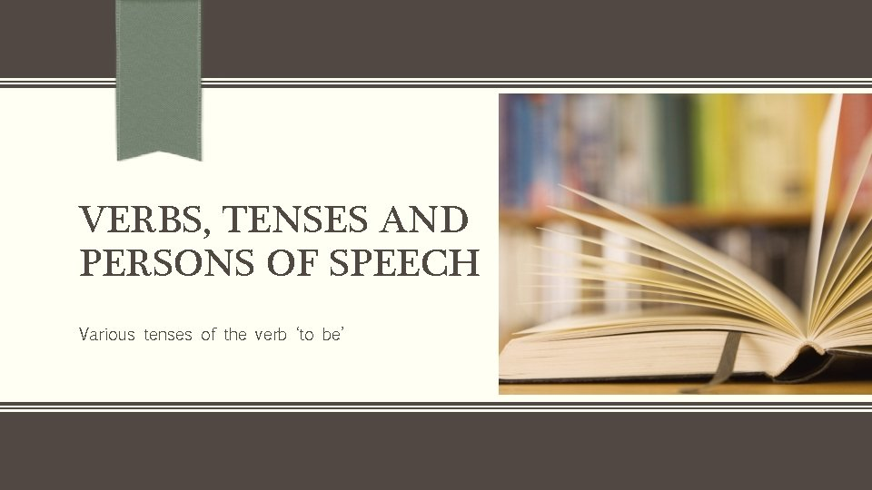 VERBS, TENSES AND PERSONS OF SPEECH Various tenses of the verb 'to be'